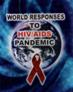 World Responses to HIV / AIDS Pandemic